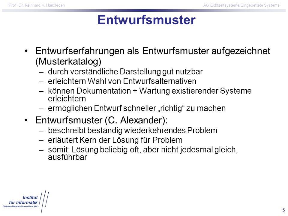5 Prof. Dr. Reinhard v. Hanxleden AG Echtzeitsysteme/Eingebettete Systeme Entwurfsmuster Entwurfserfahrungen als Entwurfsmuster aufgezeichnet (Musterk