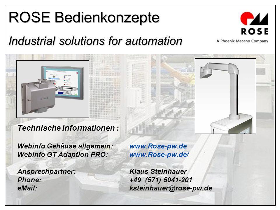ROSE Bedienkonzepte Industrial solutions for automation Technische Informationen : Webinfo Gehäuse allgemein: www.Rose-pw.de Webinfo GT Adaption PRO:w