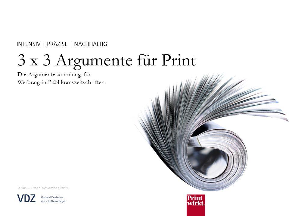 3 x 3 Argumente für Print Die Argumentesammlung für Werbung in Publikumszeitschriften INTENSIV | PRÄZISE | NACHHALTIG Berlin Stand November 2011