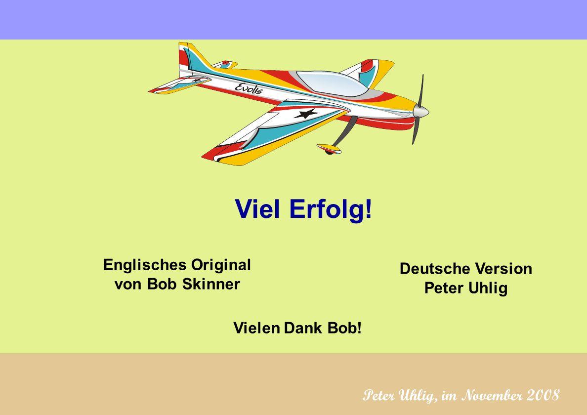 Viel Erfolg! Deutsche Version Peter Uhlig Englisches Original von Bob Skinner Vielen Dank Bob! Peter Uhlig, im November 2008