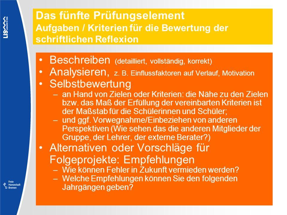 Das fünfte Prüfungselement Aufgaben / Kriterien für die Bewertung der schriftlichen Reflexion Beschreiben (detailliert, vollständig, korrekt) Analysie