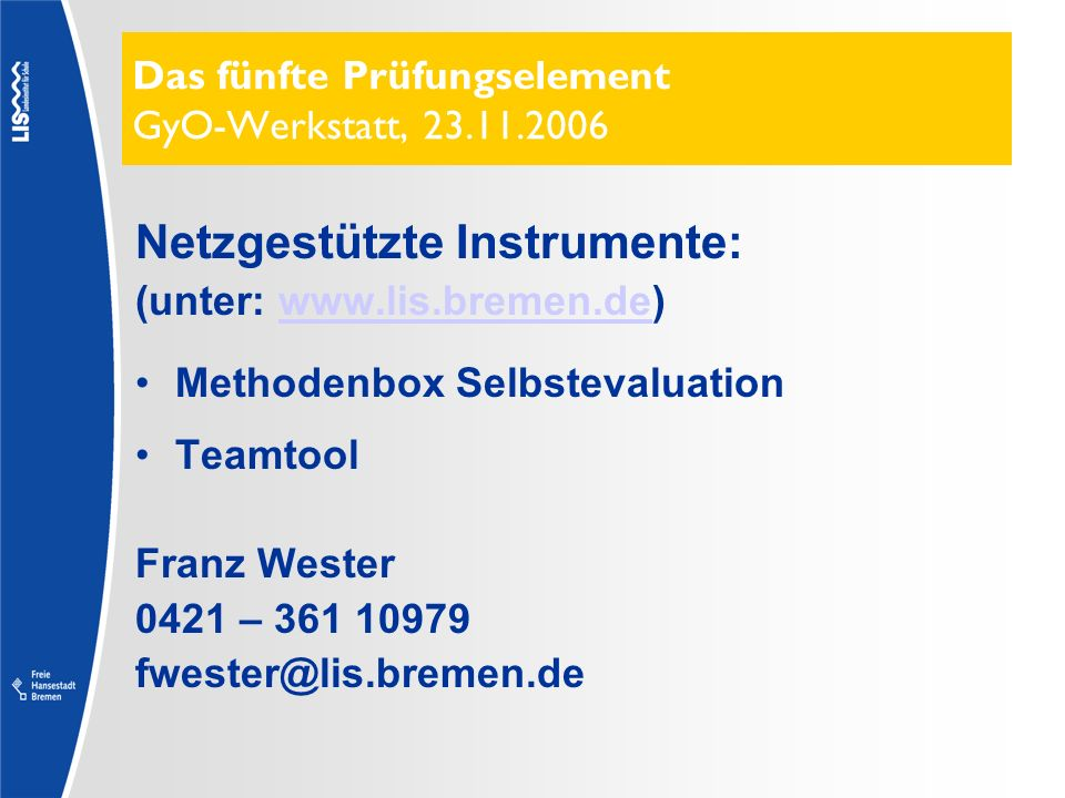 Das fünfte Prüfungselement GyO-Werkstatt, 23.11.2006 Fortbildung Netzgestützte Instrumente: (unter: www.lis.bremen.de)www.lis.bremen.de Methodenbox Se