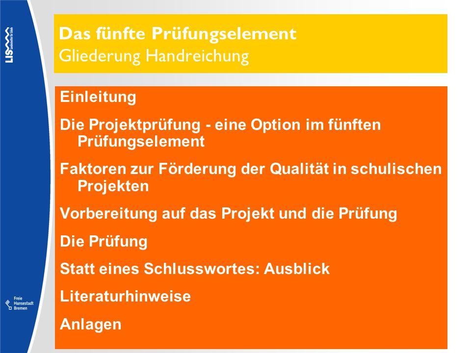 Das fünfte Prüfungselement Gliederung Handreichung Einleitung Die Projektprüfung - eine Option im fünften Prüfungselement Faktoren zur Förderung der Q