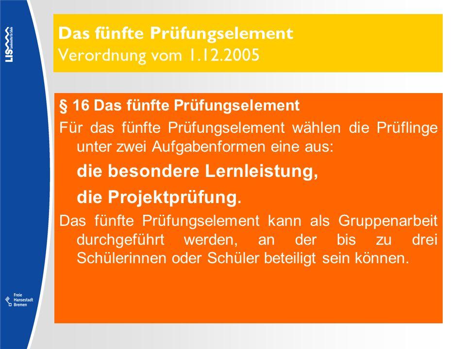 Das fünfte Prüfungselement Verordnung vom 1.12.2005 § 16 Das fünfte Prüfungselement Für das fünfte Prüfungselement wählen die Prüflinge unter zwei Auf