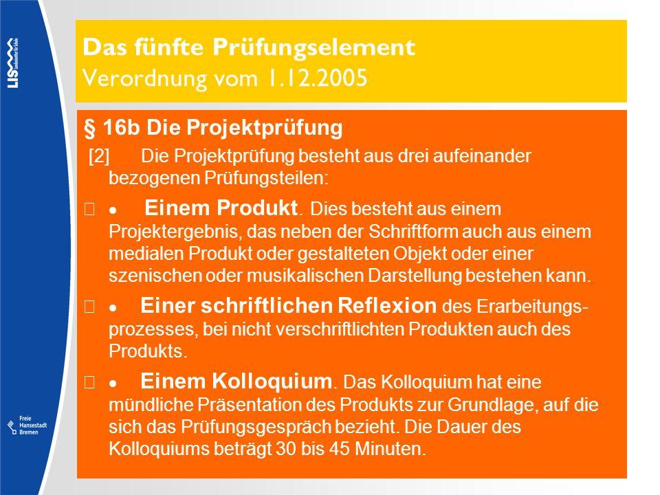 Das fünfte Prüfungselement Verordnung vom 1.12.2005 § 16b Die Projektprüfung [2] Die Projektprüfung besteht aus drei aufeinander bezogenen Prüfungstei