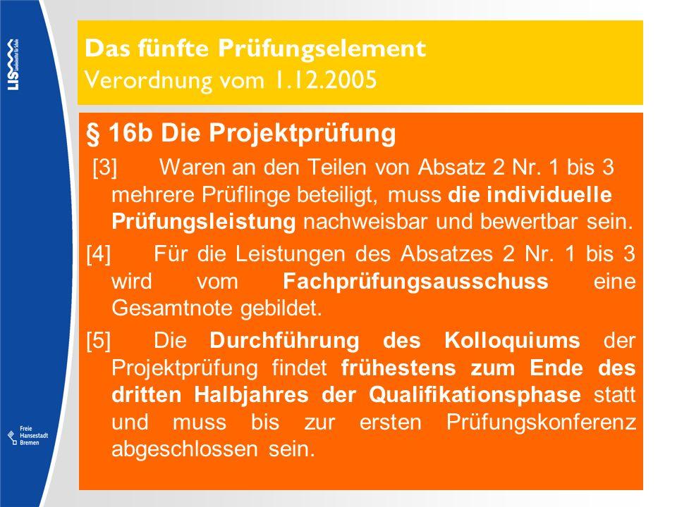 Das fünfte Prüfungselement Verordnung vom 1.12.2005 § 16b Die Projektprüfung [3] Waren an den Teilen von Absatz 2 Nr. 1 bis 3 mehrere Prüflinge beteil