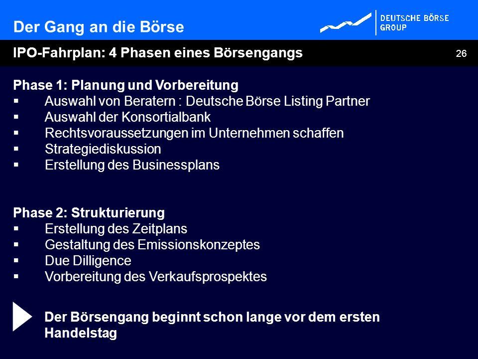 26 Phase 1: Planung und Vorbereitung Auswahl von Beratern : Deutsche Börse Listing Partner Auswahl der Konsortialbank Rechtsvoraussetzungen im Unterne