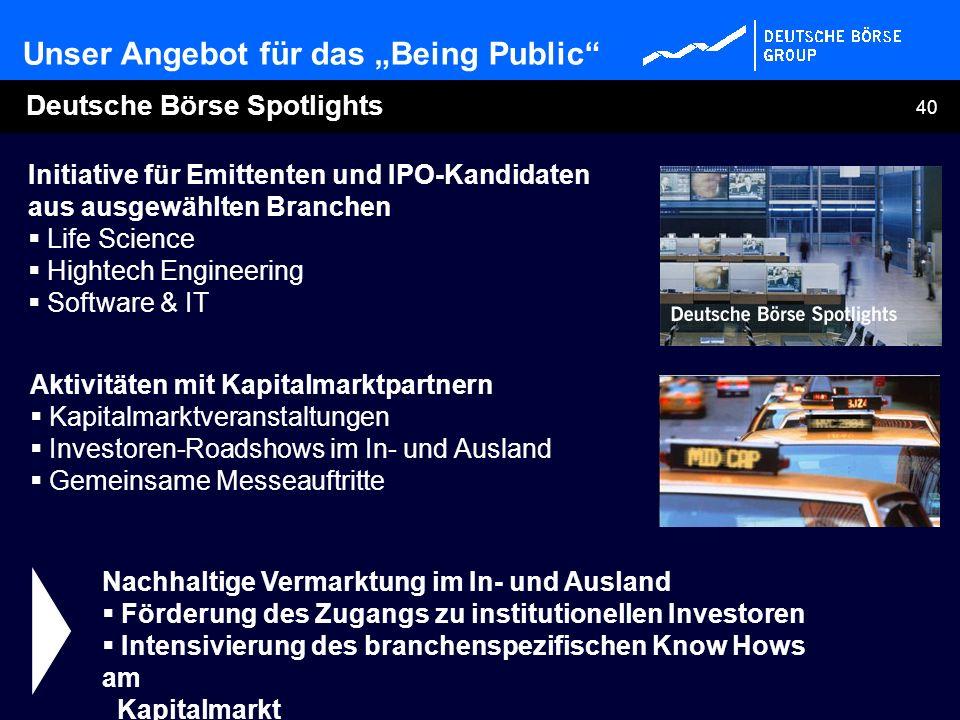 40 Deutsche Börse Spotlights Initiative für Emittenten und IPO-Kandidaten aus ausgewählten Branchen Life Science Hightech Engineering Software & IT Na