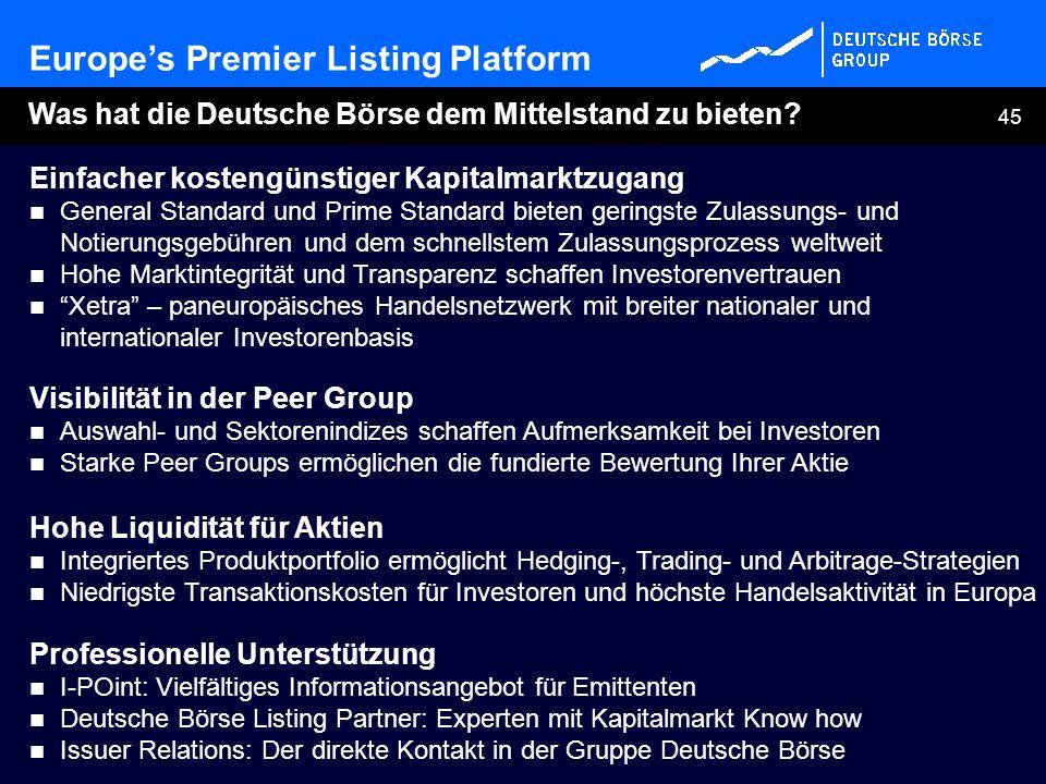 45 Europes Premier Listing Platform Was hat die Deutsche Börse dem Mittelstand zu bieten? Einfacher kostengünstiger Kapitalmarktzugang General Standar