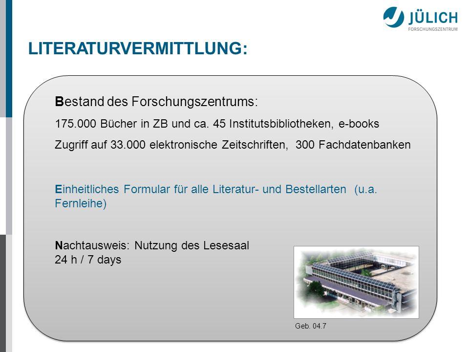 LITERATURVERMITTLUNG: Bestand des Forschungszentrums: 175.000 Bücher in ZB und ca. 45 Institutsbibliotheken, e-books Zugriff auf 33.000 elektronische