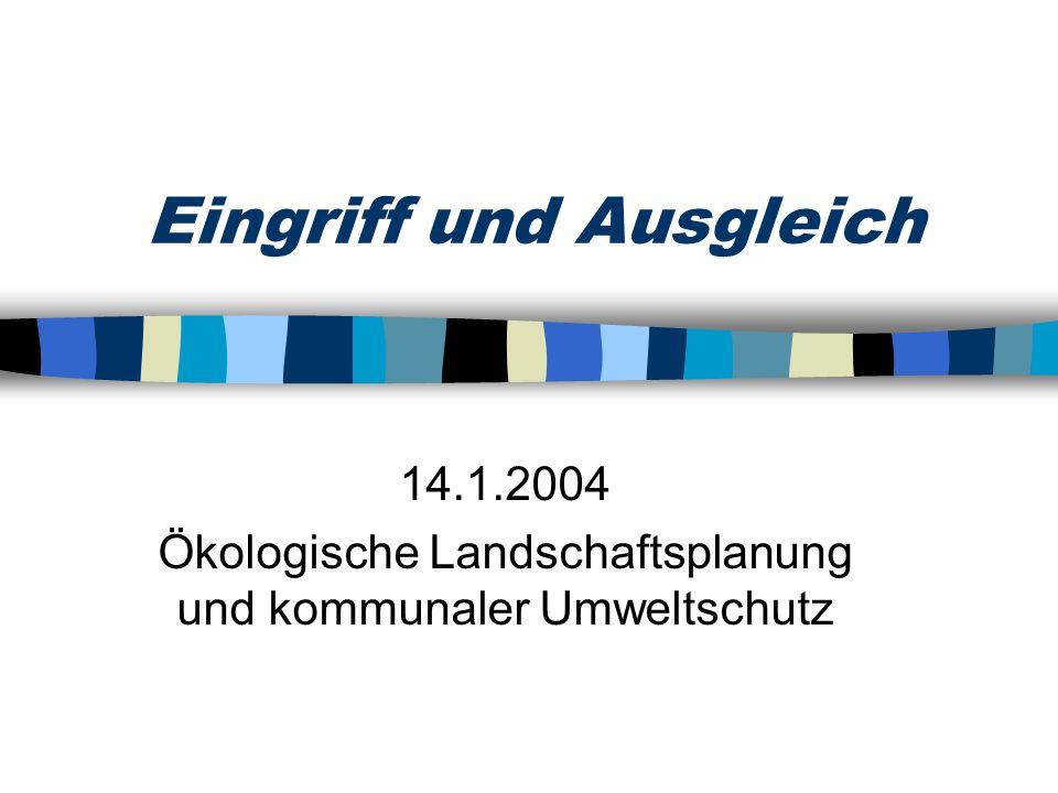 Eingriff und Ausgleich 14.1.2004 Ökologische Landschaftsplanung und kommunaler Umweltschutz