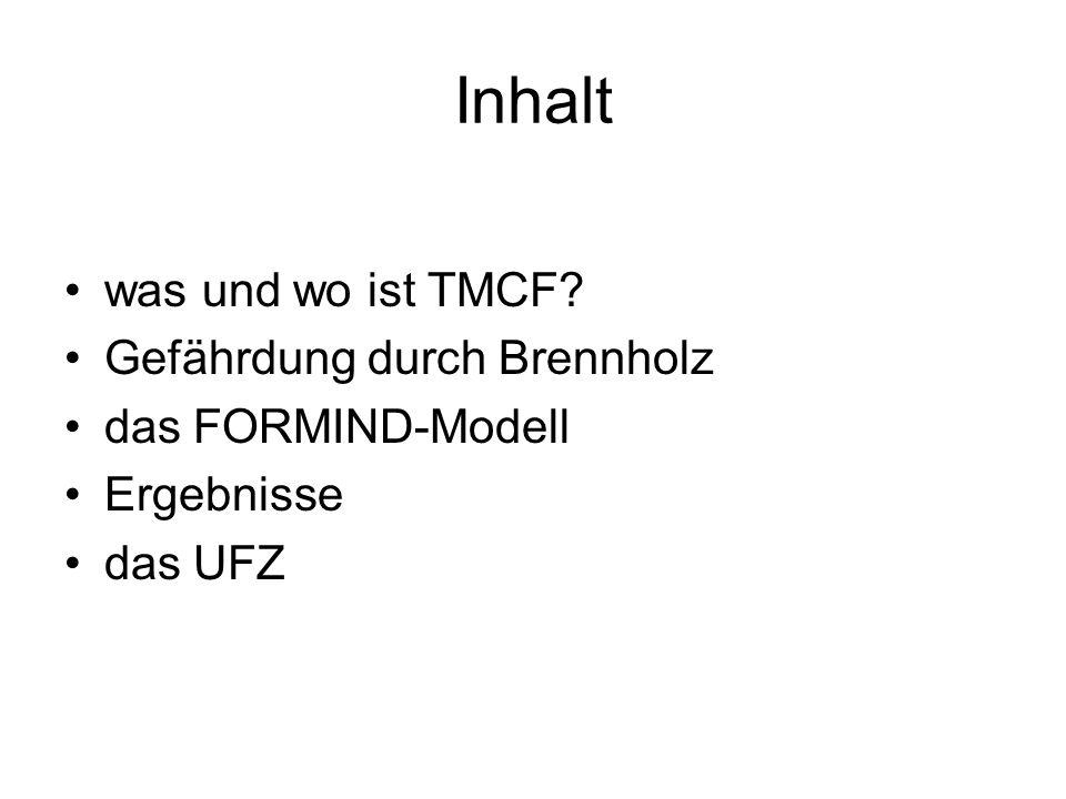 Inhalt was und wo ist TMCF? Gefährdung durch Brennholz das FORMIND-Modell Ergebnisse das UFZ
