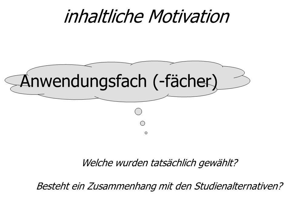 inhaltliche Motivation Anwendungsfach (-fächer) Welche wurden tatsächlich gewählt? Besteht ein Zusammenhang mit den Studienalternativen? Jan: Tendenzi