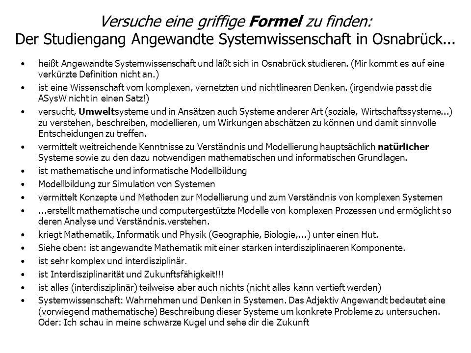 Versuche eine griffige Formel zu finden: Der Studiengang Angewandte Systemwissenschaft in Osnabrück... heißt Angewandte Systemwissenschaft und läßt si