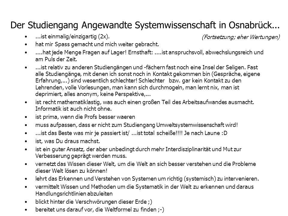 Der Studiengang Angewandte Systemwissenschaft in Osnabrück... (Fortsetzung; eher Wertungen)...ist einmalig/einzigartig (2x). hat mir Spass gemacht und