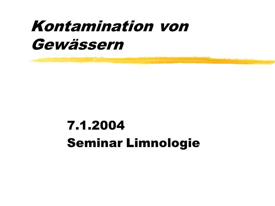 Kontamination von Gewässern 7.1.2004 Seminar Limnologie Einleitende Fragen nach Einleiten von Trichlorbenzol ins Waschbecken: - Wird das Osnabrücker K