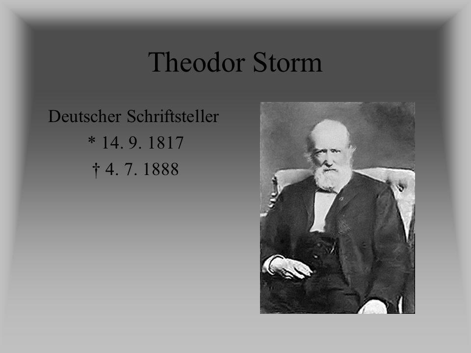 Theodor Storm Deutscher Schriftsteller * 14. 9. 1817 4. 7. 1888