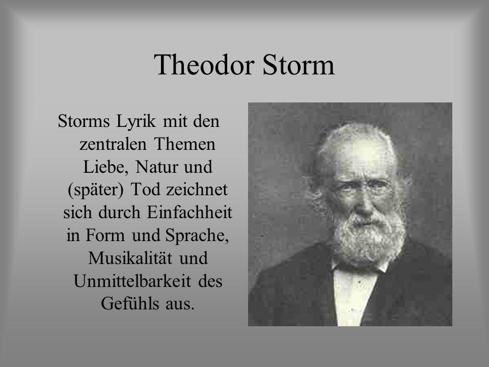 Theodor Storm Storms Lyrik mit den zentralen Themen Liebe, Natur und (später) Tod zeichnet sich durch Einfachheit in Form und Sprache, Musikalität und