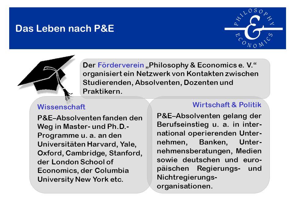 Das Leben nach P&E Der Förderverein Philosophy & Economics e. V. organisiert ein Netzwerk von Kontakten zwischen Studierenden, Absolventen, Dozenten u