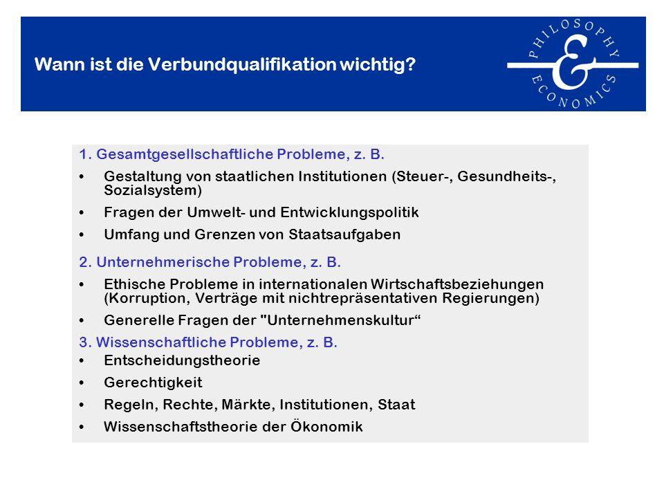 Wann ist die Verbundqualifikation wichtig? 1. Gesamtgesellschaftliche Probleme, z. B. Gestaltung von staatlichen Institutionen (Steuer-, Gesundheits-,