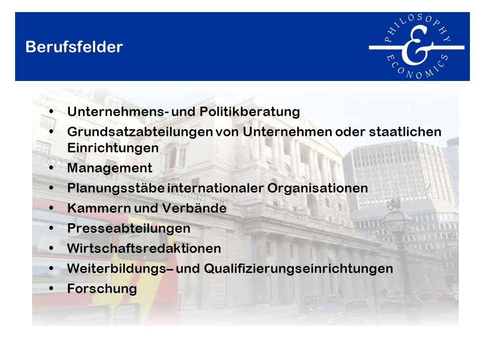 Berufsfelder Unternehmens- und Politikberatung Grundsatzabteilungen von Unternehmen oder staatlichen Einrichtungen Management Planungsstäbe internatio