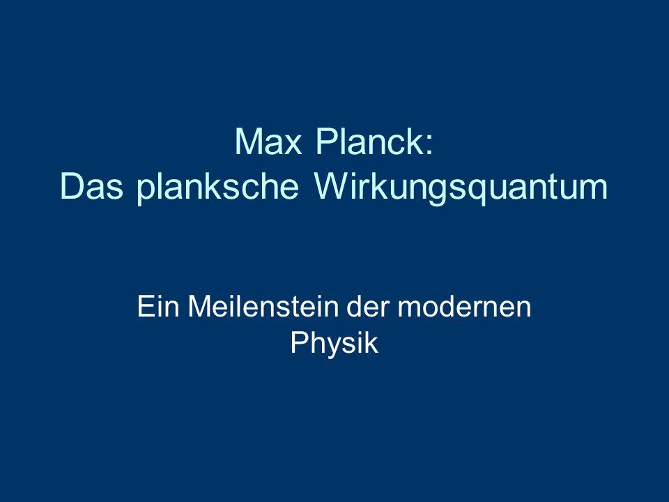Max Planck: Das planksche Wirkungsquantum Ein Meilenstein der modernen Physik