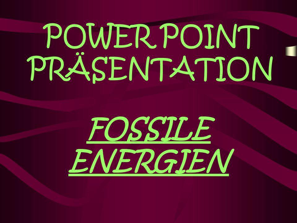 POWER POINT PRÄSENTATION FOSSILE ENERGIEN