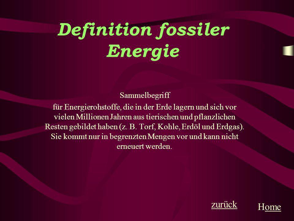 Definition fossiler Energie Sammelbegriff für Energierohstoffe, die in der Erde lagern und sich vor vielen Millionen Jahren aus tierischen und pflanzl