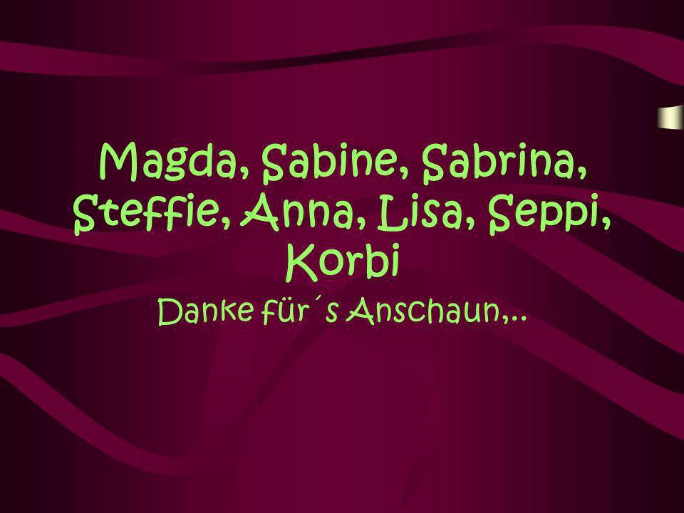 Magda, Sabine, Sabrina, Steffie, Anna, Lisa, Seppi, Korbi Danke für´s Anschaun,..