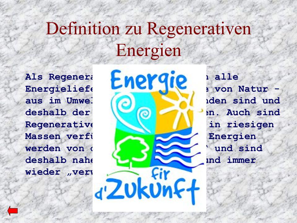 Definition zu Regenerativen Energien Als Regenerative Energie werden alle Energielieferanten genannt, die von Natur - aus im Umweltkreislauf eingebund
