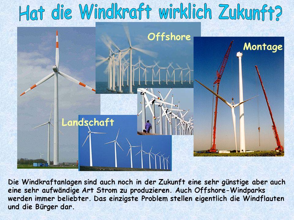 Vorteile: Nachteile: bereits schon 60.000 Beschäftigte allein in der Windenergie 15.000 Arbeitsplätze entstehen noch in diesem Bereich kann bundesweit 25 % der Stromversorgung teilnehmen 1 Windkraftanlage versorgt ca.