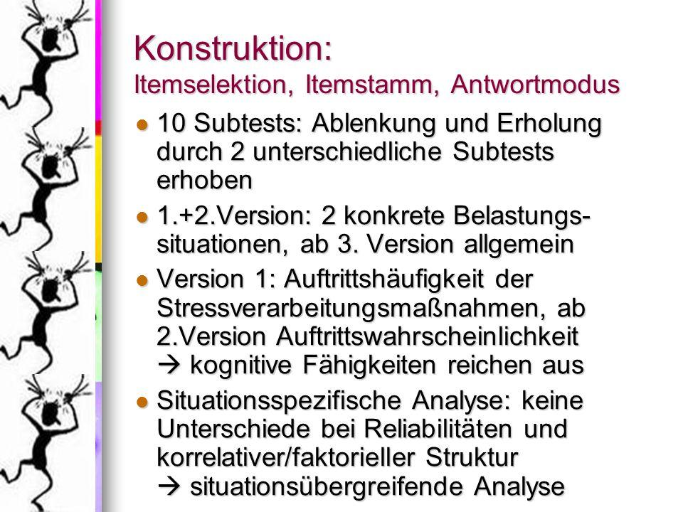 Konstruktion: Itemselektion, Itemstamm, Antwortmodus 10 Subtests: Ablenkung und Erholung durch 2 unterschiedliche Subtests erhoben 10 Subtests: Ablenk