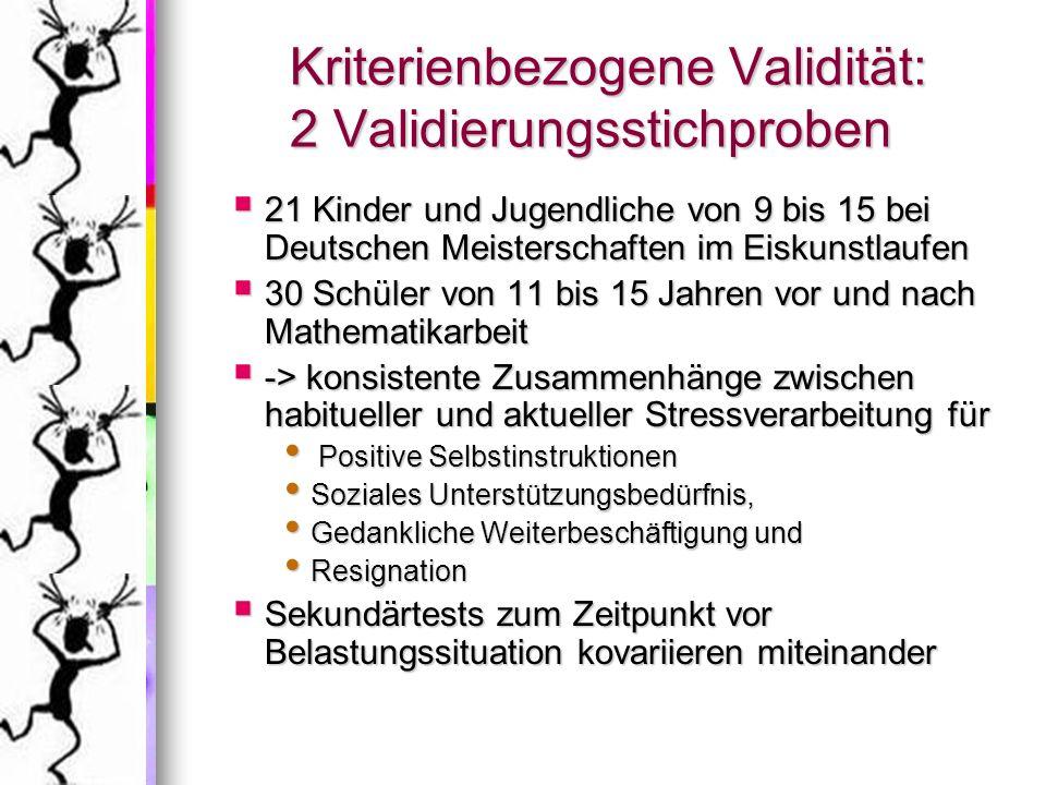 Kriterienbezogene Validität: 2 Validierungsstichproben 21 Kinder und Jugendliche von 9 bis 15 bei Deutschen Meisterschaften im Eiskunstlaufen 21 Kinde