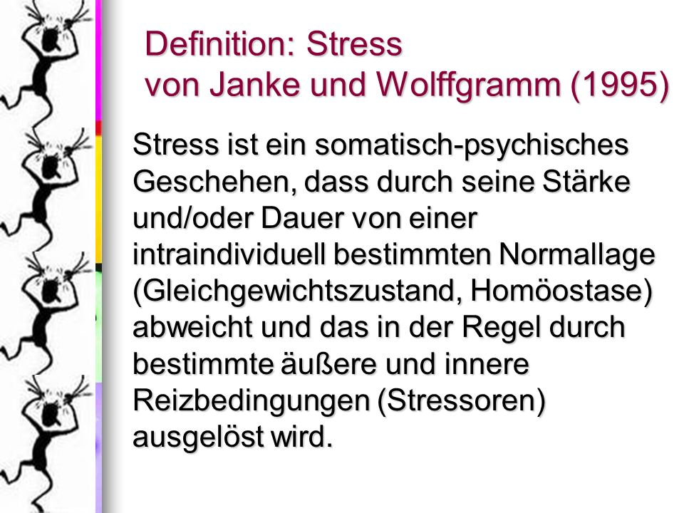 Definition: Stress von Janke und Wolffgramm (1995) Stress ist ein somatisch-psychisches Geschehen, dass durch seine Stärke und/oder Dauer von einer in