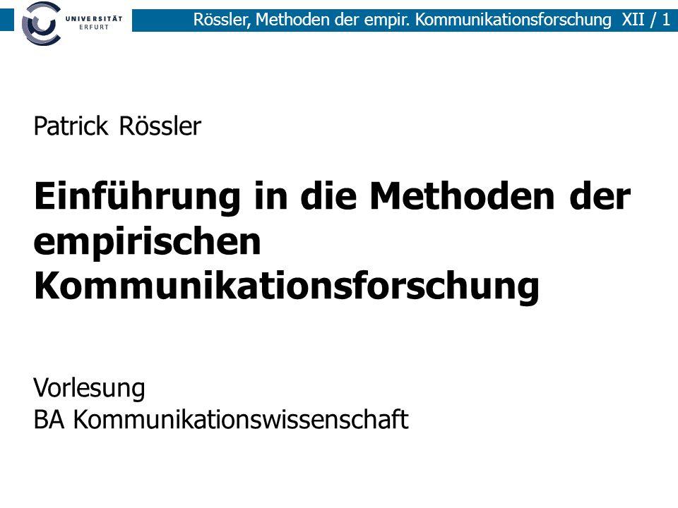 Rössler, Methoden der empir. Kommunikationsforschung XII / 1 Patrick Rössler Einführung in die Methoden der empirischen Kommunikationsforschung Vorles