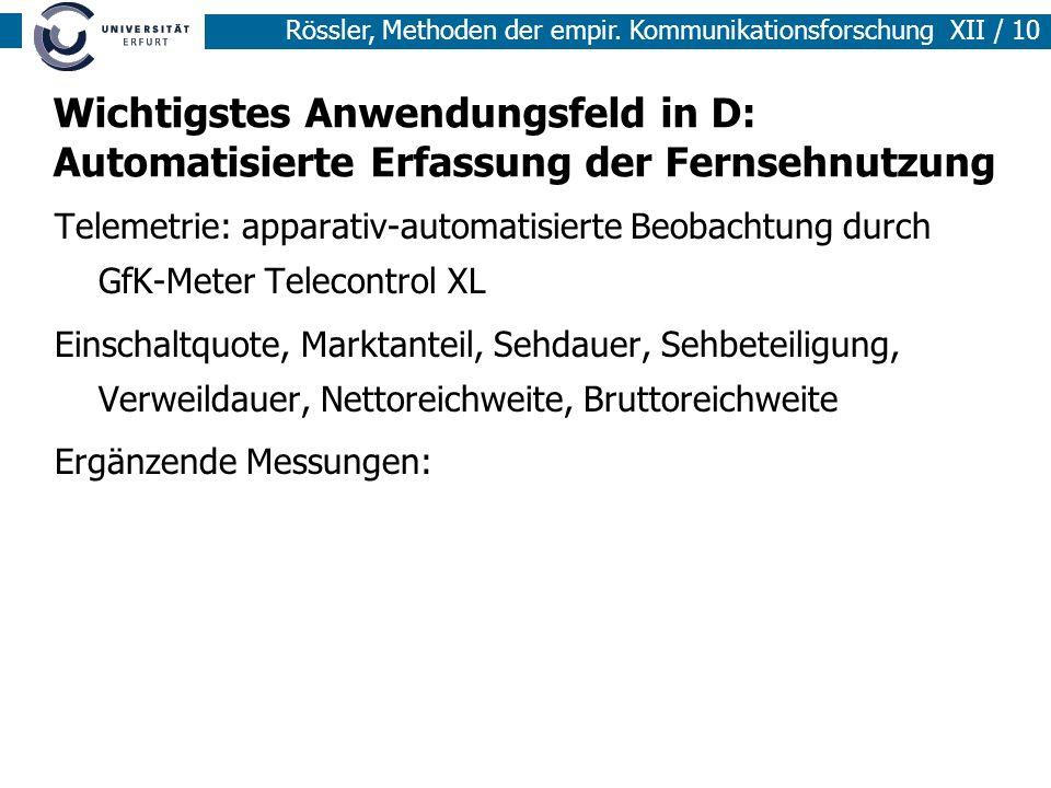 Rössler, Methoden der empir. Kommunikationsforschung XII / 10 Wichtigstes Anwendungsfeld in D: Automatisierte Erfassung der Fernsehnutzung Telemetrie: