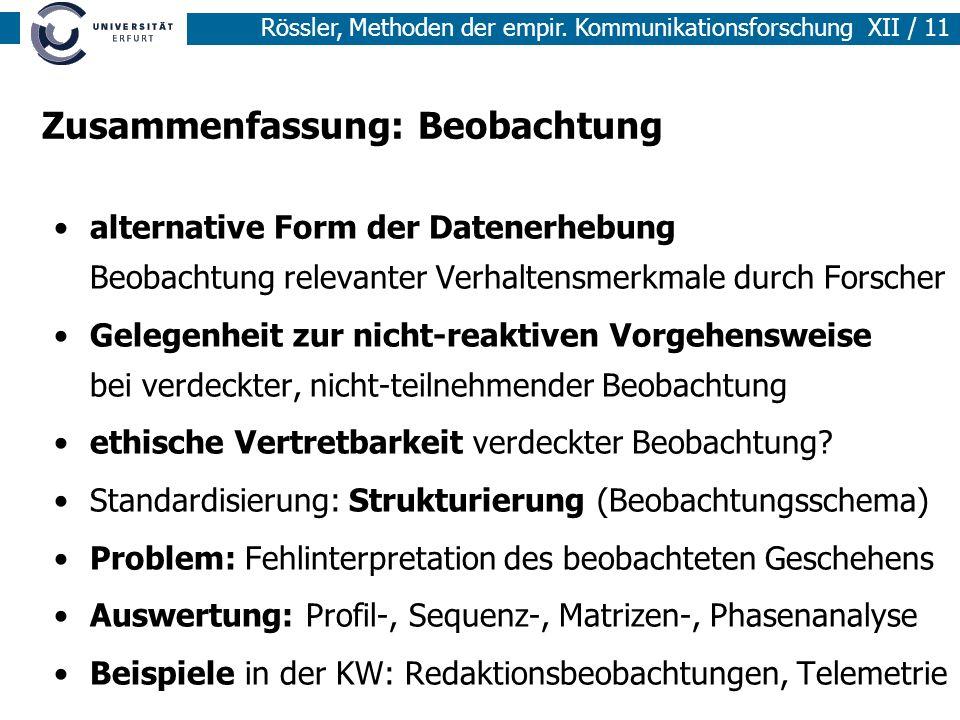 Rössler, Methoden der empir. Kommunikationsforschung XII / 11 Zusammenfassung: Beobachtung alternative Form der Datenerhebung Beobachtung relevanter V