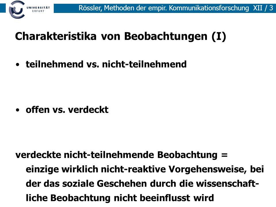 Rössler, Methoden der empir. Kommunikationsforschung XII / 3 Charakteristika von Beobachtungen (I) teilnehmend vs. nicht-teilnehmend offen vs. verdeck