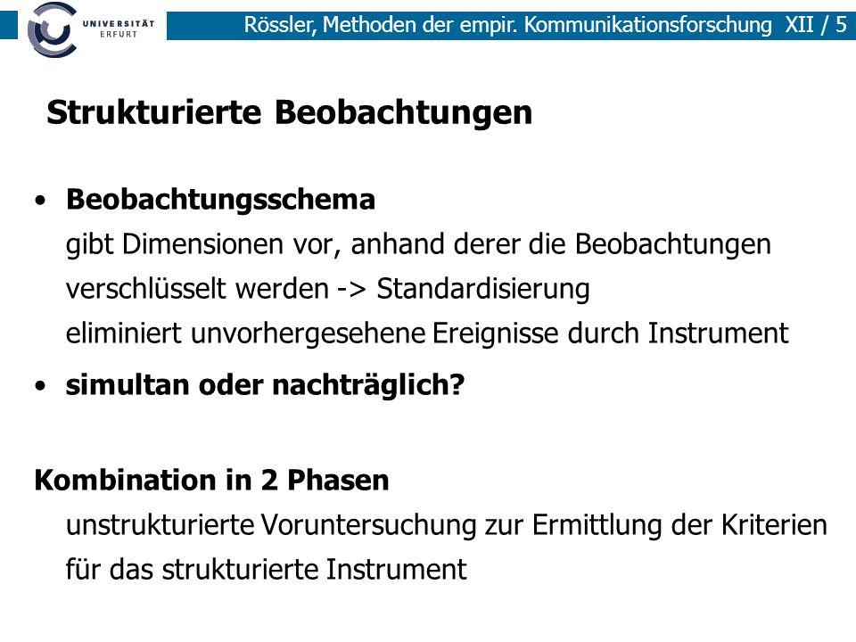 Rössler, Methoden der empir. Kommunikationsforschung XII / 5 Strukturierte Beobachtungen Beobachtungsschema gibt Dimensionen vor, anhand derer die Beo