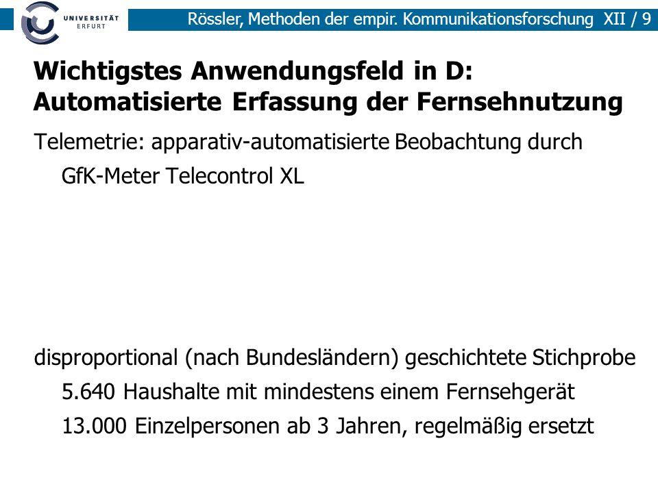 Rössler, Methoden der empir. Kommunikationsforschung XII / 9 Wichtigstes Anwendungsfeld in D: Automatisierte Erfassung der Fernsehnutzung Telemetrie: