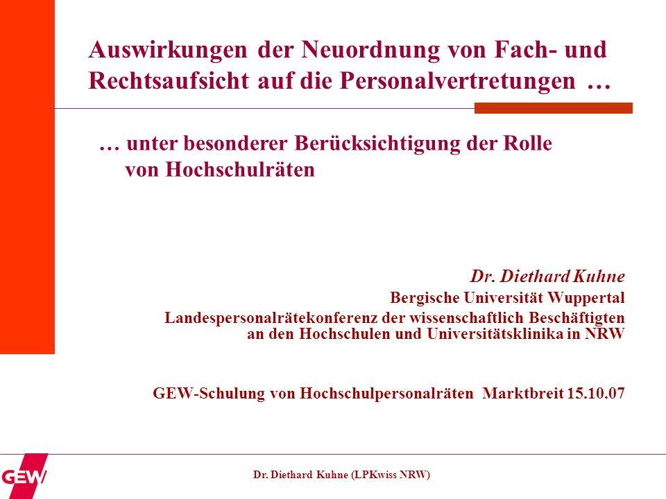 Dr. Diethard Kuhne (LPKwiss NRW) Auswirkungen der Neuordnung von Fach- und Rechtsaufsicht auf die Personalvertretungen … Dr. Diethard Kuhne Bergische