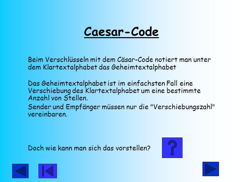 Caesar-Code Beim Verschlüsseln mit dem Cäsar-Code notiert man unter dem Klartextalphabet das Geheimtextalphabet Das Geheimtextalphabet ist im einfachs