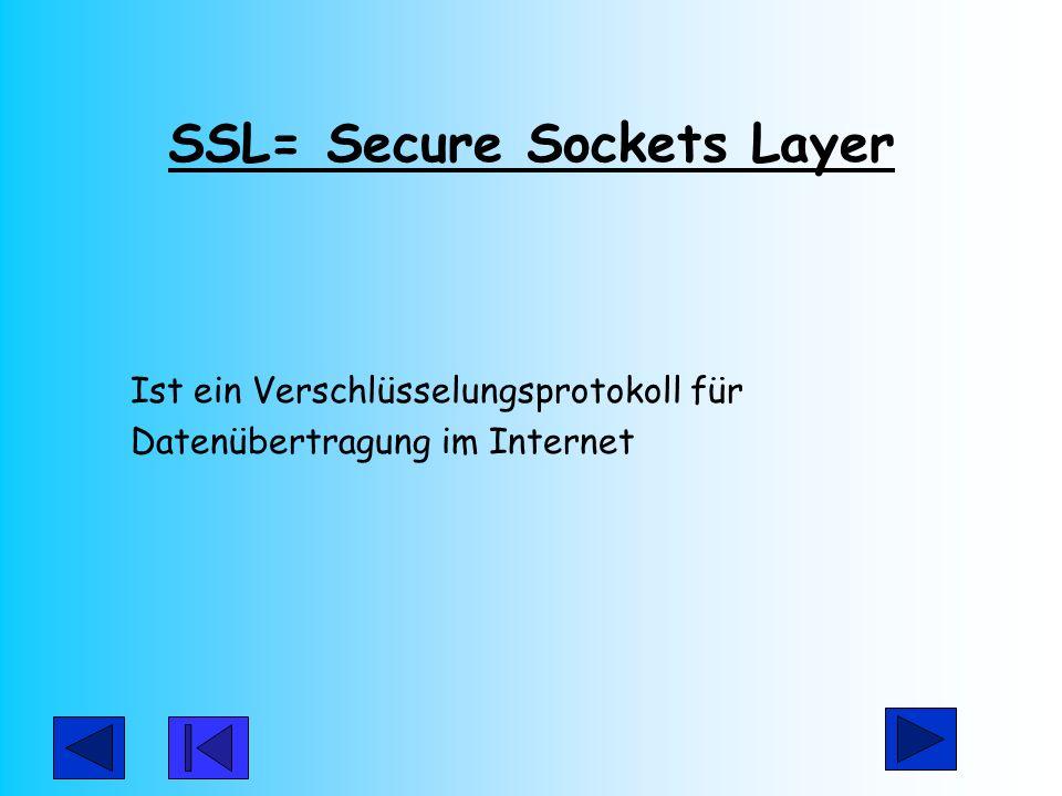 SSL= Secure Sockets Layer Ist ein Verschlüsselungsprotokoll für Datenübertragung im Internet