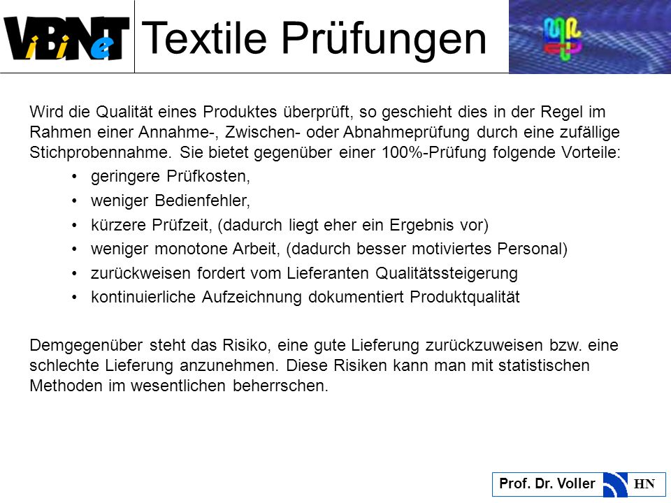Textile Prüfungen Prof. Dr. Voller HN Wird die Qualität eines Produktes überprüft, so geschieht dies in der Regel im Rahmen einer Annahme-, Zwischen-