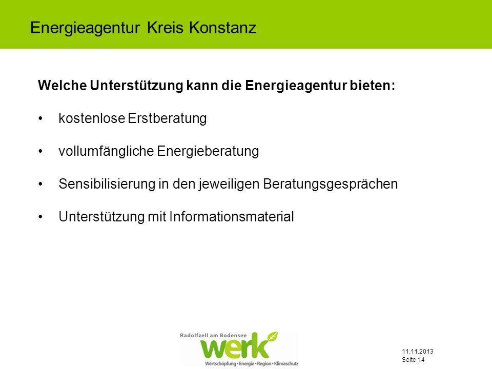 11.11.2013 Seite 14 Welche Unterstützung kann die Energieagentur bieten: kostenlose Erstberatung vollumfängliche Energieberatung Sensibilisierung in d