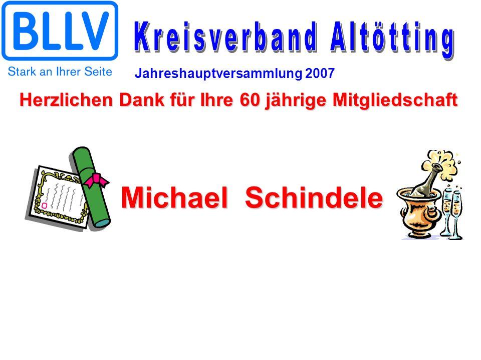 Jahreshauptversammlung 2007 Michael Schindele Herzlichen Dank für Ihre 60 jährige Mitgliedschaft
