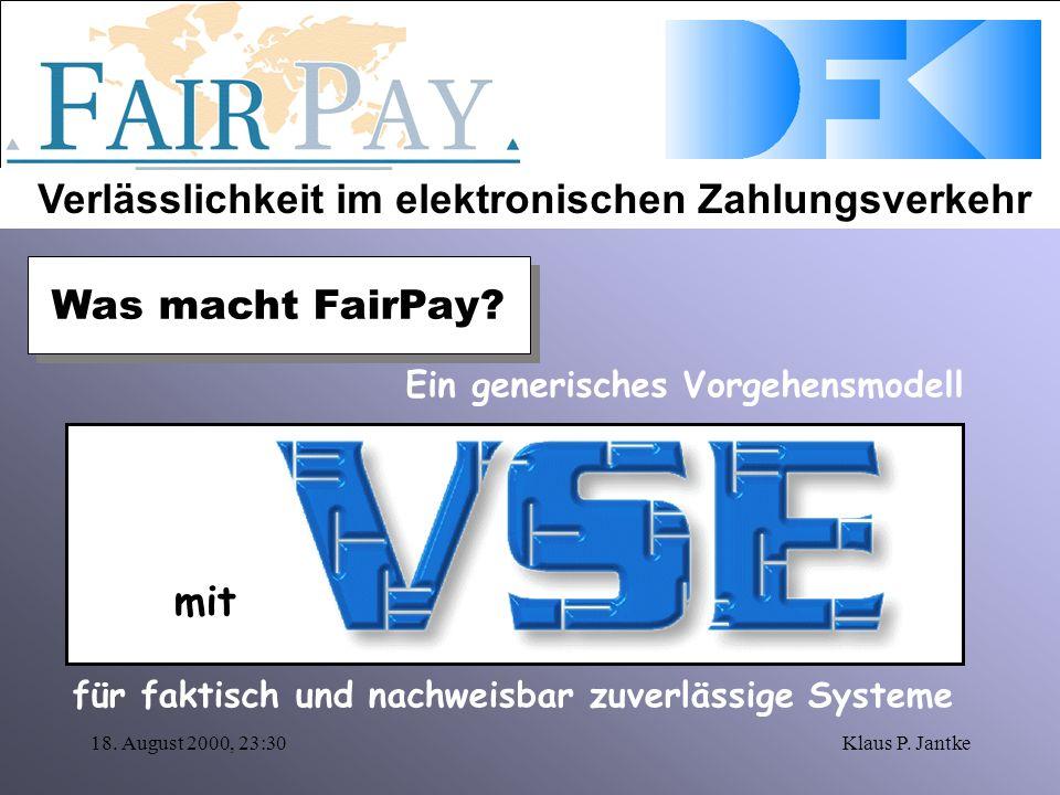 Verlässlichkeit im elektronischen Zahlungsverkehr 18. August 2000, 23:30Klaus P. Jantke Ein generisches Vorgehensmodell für faktisch und nachweisbar z