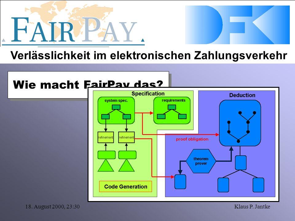 Verlässlichkeit im elektronischen Zahlungsverkehr 18. August 2000, 23:30Klaus P. Jantke Was macht FairPay? Wie macht FairPay das?