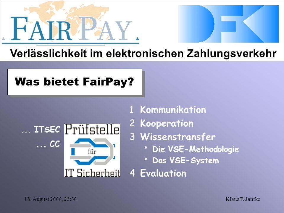 Verlässlichkeit im elektronischen Zahlungsverkehr 18. August 2000, 23:30Klaus P. Jantke 1Kommunikation 2Kooperation 3Wissenstransfer Die VSE-Methodolo