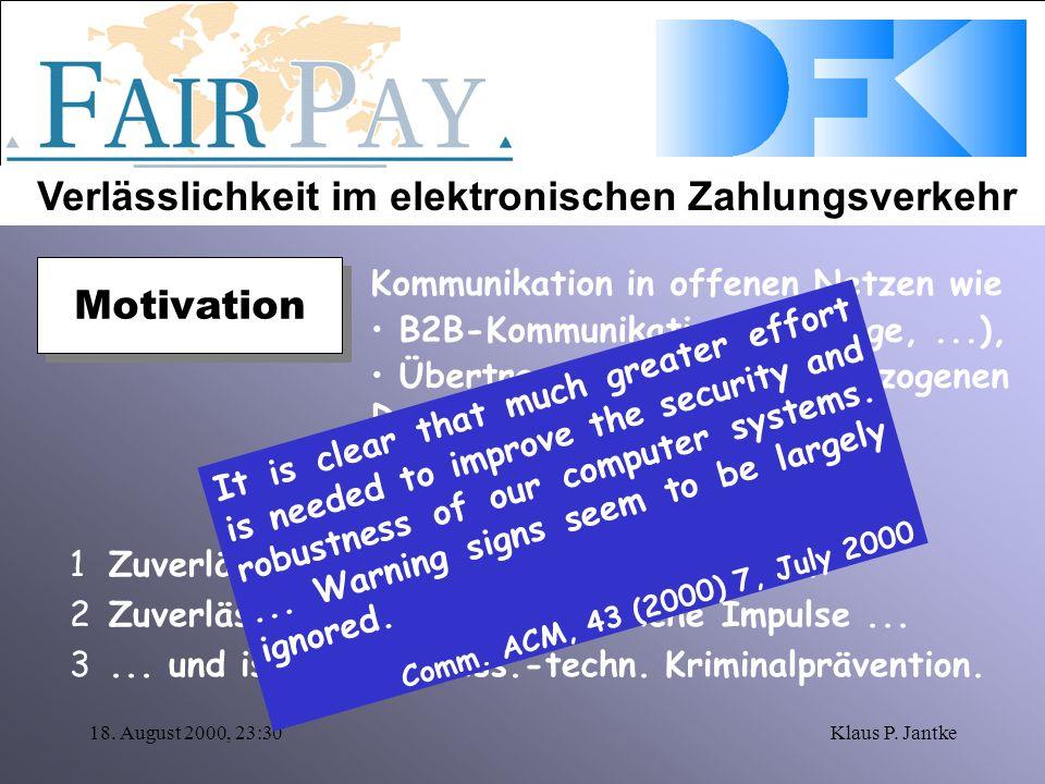 Verlässlichkeit im elektronischen Zahlungsverkehr 18. August 2000, 23:30Klaus P. Jantke 1Zuverlässigkeit schützt die Interessen... 2Zuverlässigkeit gi